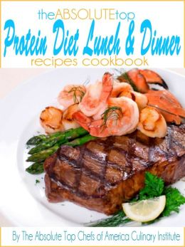 The Absolute Top Protein Diet Lunch And Dinner Recipes Cookbook
