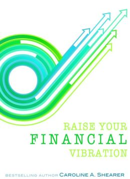 Raise Your Financial Vibration: Tips and Tools to Embrace Your Infinite Spiritual Abundance, a min-e-book&#x2122;