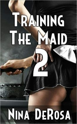 Training the Maid Part 2 (Maid BDSM Gangbang Erotica)