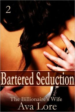 Bartered Seduction: The Billionaire's Wife, Part 2 (A BDSM Erotic Romance)