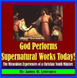 God Performs Supernatural Works Today!