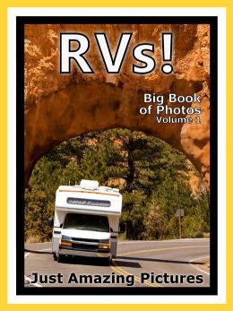 Just RV Photos! Big Book of Photographs & Pictures of Recreational Vehicles, Campers, RVs, Vol. 1