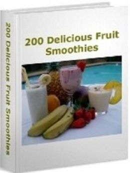 FYI Cooking Tips Smoothies Guide - 200 Delicious Smoothie Recipes - Just whip up one of these yummy smoothies 101