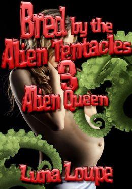 Bred by the Alien Tentacles 3 - Alien Queen (alien impregnation erotica)
