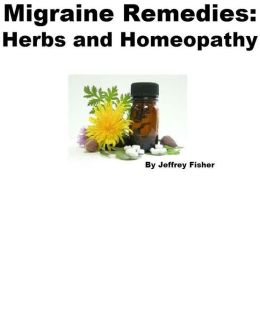 Migraine Remedies: Herbs and Homeopathy