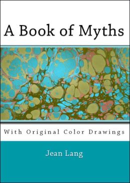 A Book of Myths (Illustrated in Color)