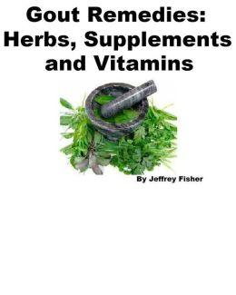 Gout Remedies: Herbs, Supplements and Vitamins