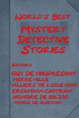 Best Mystery & Detective Stories (17 in One)-Necklace,Man with the Pale Eyes,An Uncomfortable Bed,Ghosts,Fear,Confession,Horla,Miracle of Zobéide,Torture by Hope,Owl's Ear,Invisible Eye,Waters of Death,Melmoth Reconciled,Conscript,Zadig the Babylon