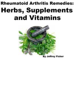 Rheumatoid Arthritis Remedies: Herbs, Supplements and Vitamins