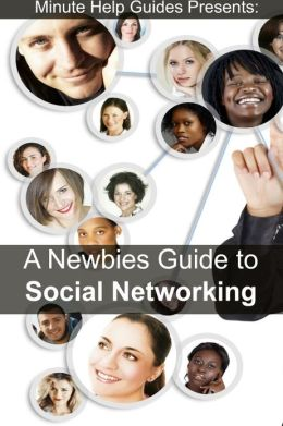 A Newbies Guide to Social Networking: Includes Beginner Guides to Facebook, Google+, Twitter, Path, LinkedIn, Instagram, FourSquare, Flickr, GoodReads, and Reddit