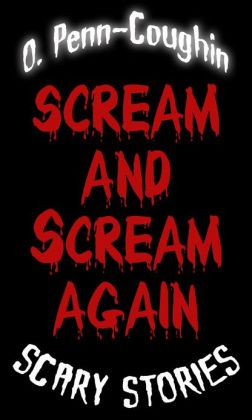 SCREAM AND SCREAM AGAIN: Scary Stories