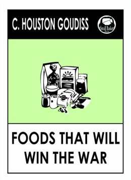 Foods That Will Win the War and How to Cook Them by Goudiss Foods