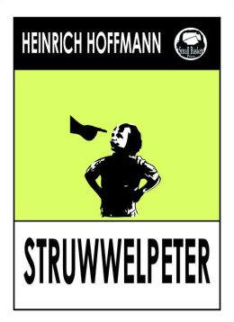 Der Struwwelpeter (German Children's Book Shaggy Peter), Merry Stories, Fearful Stories