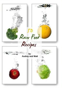 Cooking Tips eBook - 50 Raw Food Recipes - What you put in your body has a direct effect on how you look!