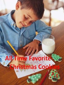 Christmas CookBook eBook - All Time Favorite Cristmas Cookies - Delight On Your Families Faces When You Serve Them A Big Plate Of These Delicious Homemade Christmas Cookies...