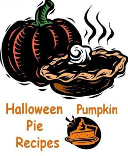 CookBook eBook - Pumpkin Pie Recipes - This Year Put A New Twist On Everyone's Favorite Holiday Dessert!