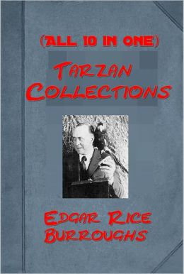 Tarzan Collections (All 10 in One)- Tarzan of the Apes,Return of Tarzan,Beasts of Tarzan,Son of Tarzan,Tarzan and the Jewels of Opar, Jungle Tales of Tarzan,Tarzan the Untamed,Tarzan the Terrible,Tarzan And Golden Lion,Tarzan and the Ant-Men by Burroughs