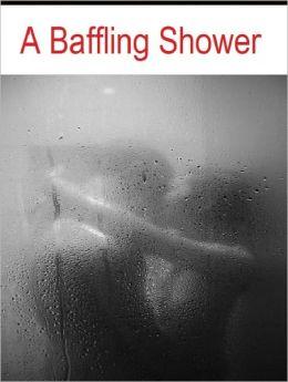 A Baffling Shower (18+)