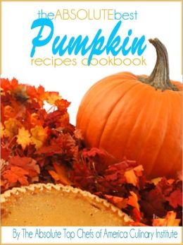 The Absolute Best Pumpkin Recipes Cookbook