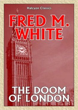 The Doom of London: A Short Story Collection, Science Fiction Classic By Fred M. White! AAA+++