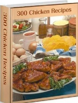 CookBook eBook - 300 Chicken Recipes - Many different dishes can be created with Chicken!