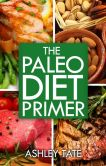 Book Cover Image. Title: Paleo Diet Primer, Author: Ashley Tate