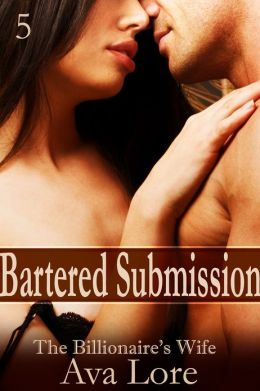 Bartered Submission (The Billionaire's Wife, Part 5) (A BDSM Erotic Romance)