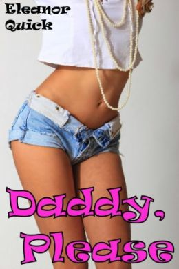 Daddy, Please (Taboo Erotica)
