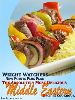 Weight Watchers New Points Plus Plan The Absolutely Most Delicious Middle Eastern Recipes Cookbook
