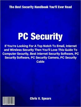 PC Security: If You're Looking For A Top Notch To Email, Internet and Wireless Security Then You'll Love This Guide To Computer Security, Best Internet Security Software, PC Security Software, PC Security Camera, PC Security Cable