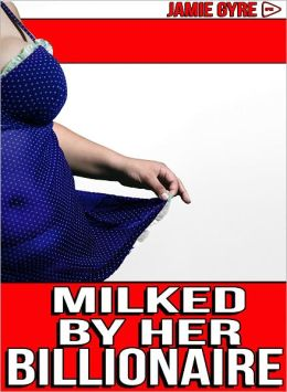 Milked By Her Billionaire (Domination, Lactation, BBW erotica)