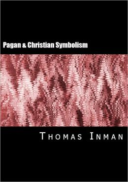 Ancient Pagan and Modern Christian Symbolism (Illustrated)