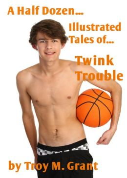 A Half Dozen... Illustrated Tales of.. Twink Trouble