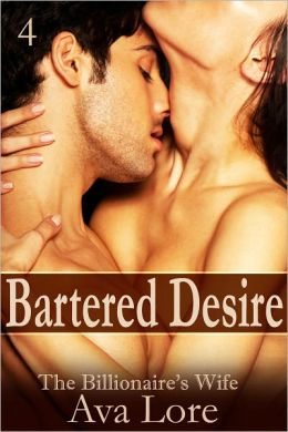 Bartered Desire (The Billionaire's Wife, Part 4) (A BDSM Erotic Romance)