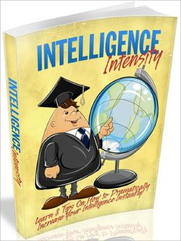 Intelligence Intensity: Learn 8 tips on how to dramatically increase your intelligence instantly!