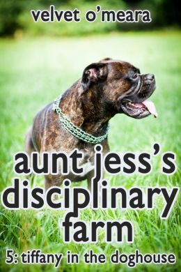 Aunt Jess's Disciplinary Farm: Tiffany in the Doghouse (Taboo Erotica)