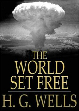 The World Set Free: A Science Fiction Classic By H. G. Wells! AAA+++