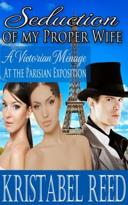Seduction of my Proper Wife: A Victorian Ménage at the Parisian Exposition