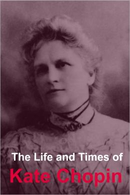 The Life and Times of Kate Chopin