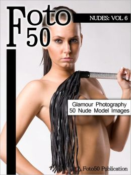 Foto 50: Nudes Vol. 6, 50 Naked Model Photos & Nude Girls Glamour Photography