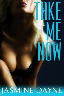 Take Me Now (Anal Virgin Erotic Fiction)