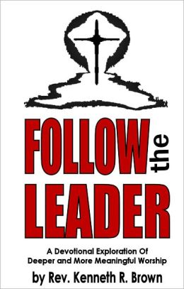 Follow the Leader: A Devotional Exploration Of Deeper And More Meaningful Worship