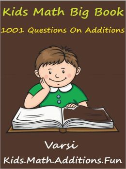 Kids Math Big Book Additions : 1001 Questions On Additions
