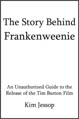 The Story behind Frankenweenie: An Unauthorized Guide to the Release of the Tim Burton Film [Article]