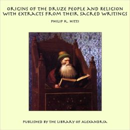 Origins of the Druze People and Religion With Extracts from their Sacred Writings