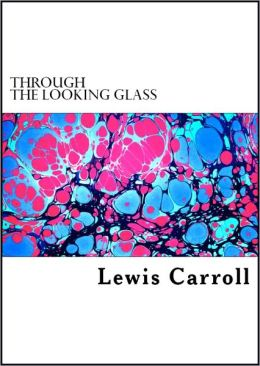 Through the Looking Glass and What Alice Found There (Illustrated)
