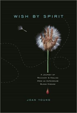 Wish by Spirit: A Journey of Recovery & Healing From an Autoimmune Blood Disease