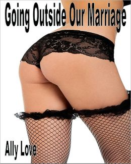 Going Outside Our Marriage - Adultery Swingers Menage XXX Erotica