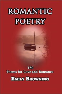 Romantic Poetry: 150 Poems for Love and Romance