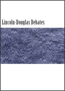 The Lincoln-Douglas Debates (With Introduction and Notes)